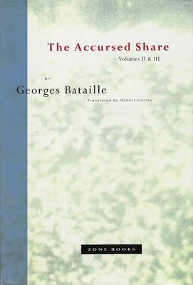 The Accursed Share: Volumes II and III: The History of Eroticism and Sovereignty -