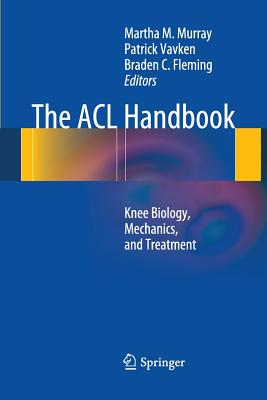 The ACL Handbook: Knee Biology, Mechanics, and Treatment - Murray, Martha M (Editor), and Vavken, Patrick (Editor), and Fleming, Braden (Editor)