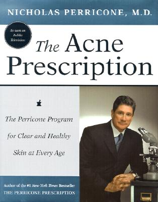The Acne Prescription: The Perricone Program for Clear and Healthy Skin at Every Age - Perricone, Nicholas, Dr.
