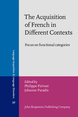 The Acquisition of French in Different Contexts: Focus on Functional Categories - Prevost, Philippe, Dr. (Editor), and Paradis, Johanne, Dr. (Editor)
