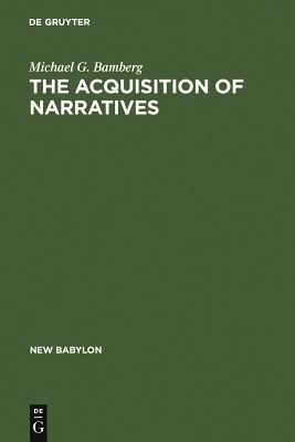 The Acquisition of Narratives: Learning to Use Language - Bamberg, Michael G