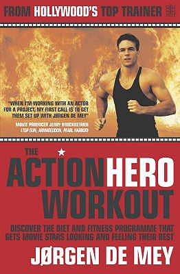 The Action Hero Fitness Plan: The Complete Workout Secrets from Hollywood's Top Trainer - Mey, Jorgen de