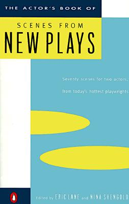 The Actor's Book of Scenes from New Plays: 70 Scenes for Two Actors, from Today's Hottest Playwrights - Lane, Eric (Editor), and Shengold, Nina (Editor)