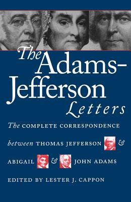The Adams-Jefferson Letters: The Complete Correspondence Between Thomas Jefferson and Abigail and John Adams - Adams, J., and Cappon, Lester J. (Editor)