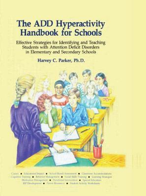 The Add Hyperactivity Handbook for Schools - Parker, Harvey C, PhD, and Parker, PH D