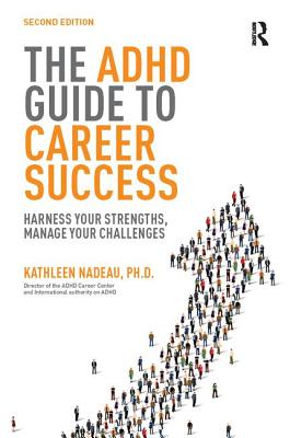 The ADHD Guide to Career Success: Harness your Strengths, Manage your Challenges - Nadeau, Kathleen G