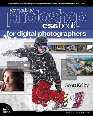 The Adobe Photoshop CS6 Book for Digital Photographers - Kelby, Scott