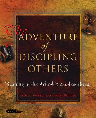 The Adventure of Discipling Others: Training in the Art of Disciplemaking - Bennett, Ron, and Purvis, John, and Addington, Gordon