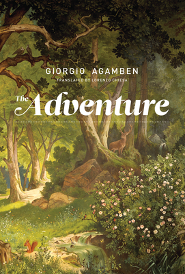 The Adventure - Agamben, Giorgio, and Chiesa, Lorenzo (Translated by)