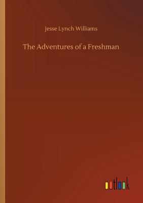 The Adventures of a Freshman - Williams, Jesse Lynch