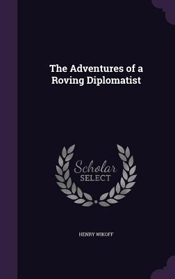 The Adventures of a Roving Diplomatist - Wikoff, Henry