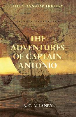 The Adventures of Captain Antonio: Book 1 - Allanby, A. C.