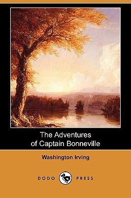 The Adventures of Captain Bonneville (Dodo Press) - Irving, Washington
