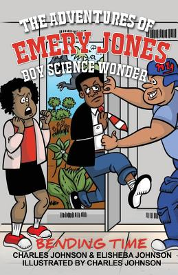The Adventures of Emery Jones, Boy Science Wonder: Bending Time - Johnson, Elisheba