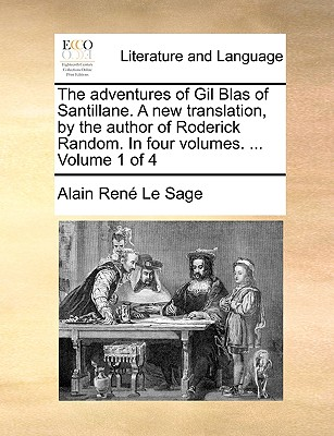 The Adventures of Gil Blas of Santillane. a New Translation, by the Author of Roderick Random. in Four Volumes. ... Volume 1 of 4 - Le Sage, Alain Rene