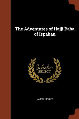 The Adventures of Hajji Baba of Ispahan - Morier, James