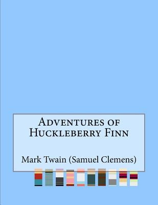 The Adventures of Huckleberry Finn - Twain (Samuel Clemens), Mark