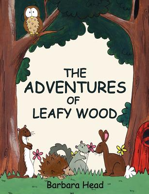 The Adventures of Leafy Wood - Head, Barbara