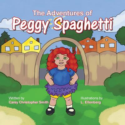 The Adventure's of Peggy Spaghetti - Smith, Carey Christopher