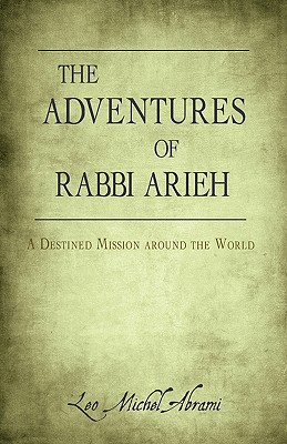 The Adventures of Rabbi Arieh: A Destined Mission Around the World - Abrami, Leo Michel
