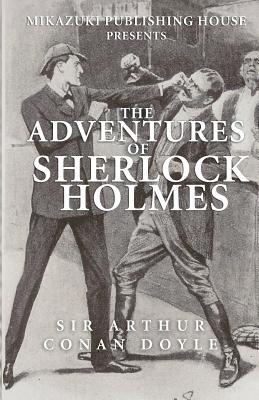 The Adventures of Sherlock Holmes - Doyle, Arthur Conan, Sir, and Doyle, Arthur Conan, Sir, and Mostofizadeh, Kambiz (Editor)