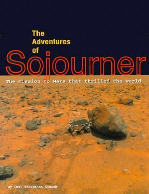The Adventures of Sojourner: The Mission to Mars That Thrilled the World - Wunsch, Susi