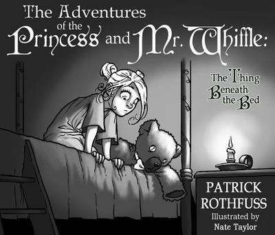 The Adventures of the Princess and Mr. Whiffle: The Thing Beneath the Bed - Rothfuss, Patrick