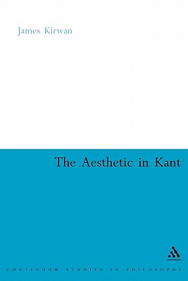 The Aesthetic in Kant: A Critique - Kirwan, James