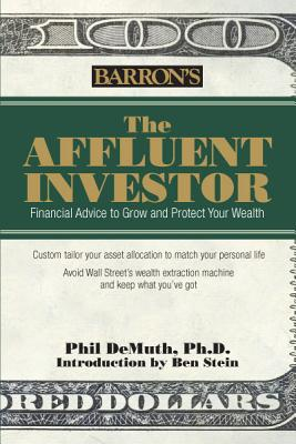 The Affluent Investor: Financial Advice to Grow and Protect Your Wealth - DeMuth, Phil, PH.D., and Stein, Ben (Introduction by)