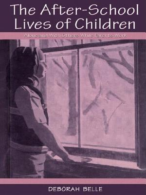 The After-school Lives of Children: Alone and With Others While Parents Work - Belle, Deborah