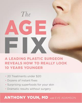 The Age Fix: A Leading Plastic Surgeon Reveals How to Really Look 10 Years Younger - Youn, Anthony, Dr., and Adamson, Eve, MFA