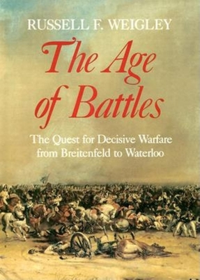 The Age of Battles: The Quest for Decisive Warfare from Breitenfeld to Waterloo -