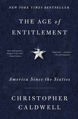 The Age of Entitlement: America Since the Sixties - Caldwell, Christopher