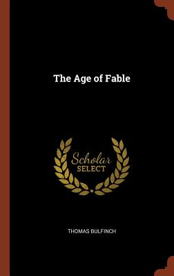 The Age of Fable - Bulfinch, Thomas