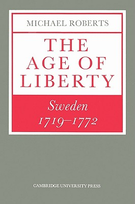 The Age of Liberty: Sweden 1719 1772 - Roberts, Michael