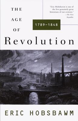 The Age of Revolution: 1749-1848 - Hobsbawm, Eric, Professor