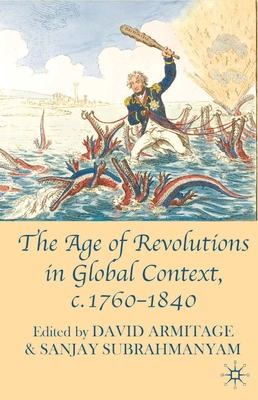 The Age of Revolutions in Global Context, c.1760-1840 - Armitage, David