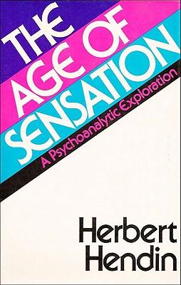 The Age of Sensation: A Psychoanalytic Exploration - Hendin, Herbert