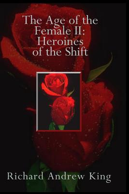 The Age of the Female II: Heroines of the Shift - King, MR Richard Andrew