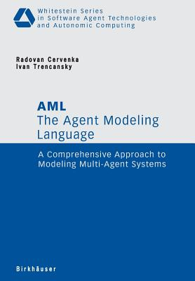 The Agent Modeling Language - AML: A Comprehensive Approach to Modeling Multi-Agent Systems - Cervenka, Radovan