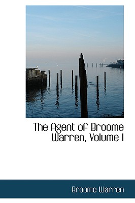 The Agent of Broome Warren, Volume I - Warren, Broome