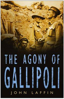 The Agony of Gallipoli - Laffin, John
