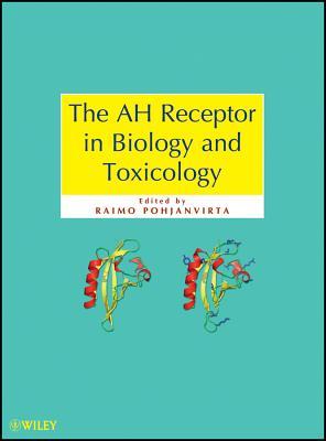 The AH Receptor in Biology and Toxicology - Pohjanvirta, Raimo
