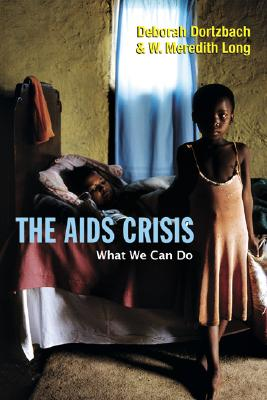 The AIDS Crisis: What We Can Do - Dortzbach, Deborah, and Long, W Meredith