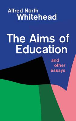 The Aims of Education and Other Essays - Whitehead, Alfred North (Preface by)