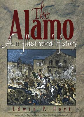 The Alamo: An Illustrated History - Hoyt, Edwin Palmer