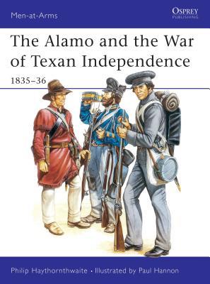 The Alamo and the War of Texan Independence 1835-36 - Haythornthwaite, Philip
