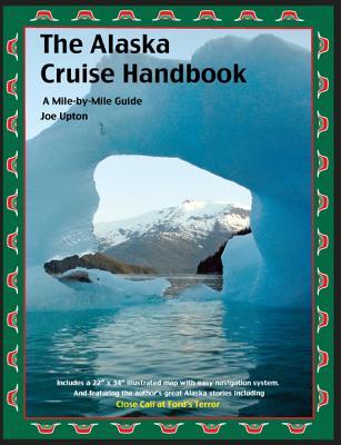 The Alaska Cruise Handbook: A Mile-By-Mile Guide - Upton, Joe
