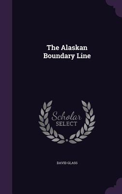 The Alaskan Boundary Line - Glass, David