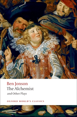 The Alchemist and Other Plays: Volpone, or the Fox; Epicene, or the Silent Woman; The Alchemist; Bartholomew Fair - Jonson, Ben, and Campbell, Gordon (Editor)
